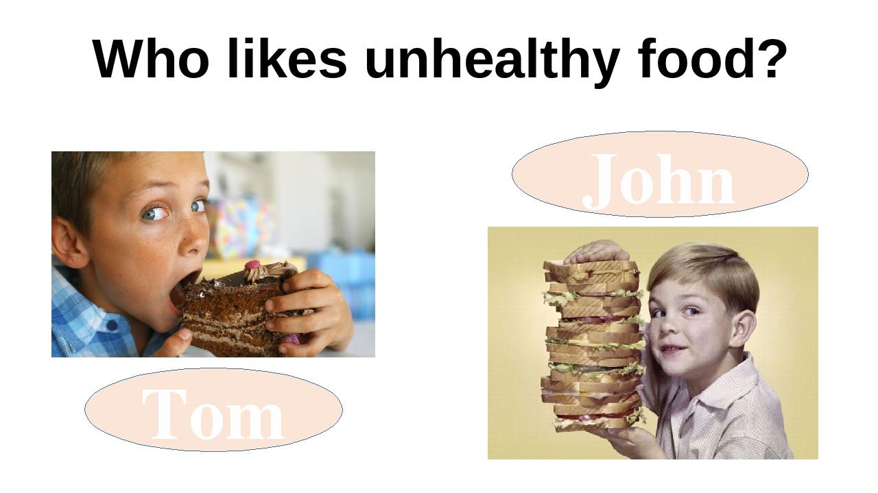 Who likes unhealthy food? Tom John
