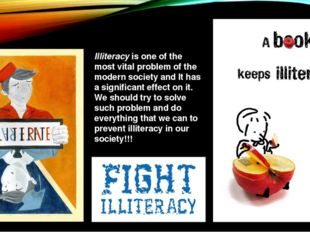 Illiteracy is one of the most vital problem of the modern society and It has