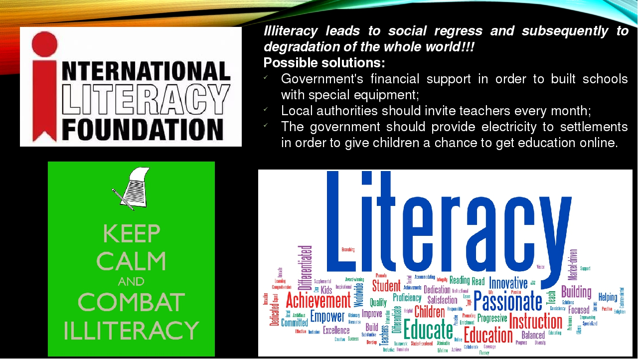 Illiteracy leads to social regress and subsequently to degradation of the who...