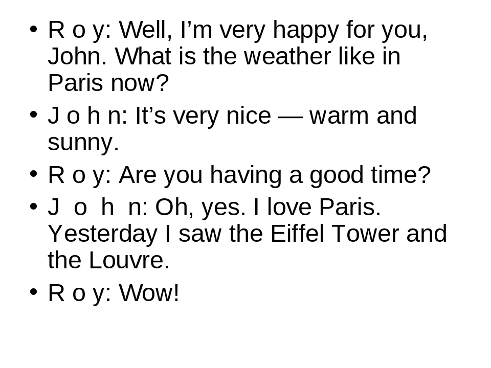Roy: Well, I'm very happy for you, John. What is the weather like in Paris...