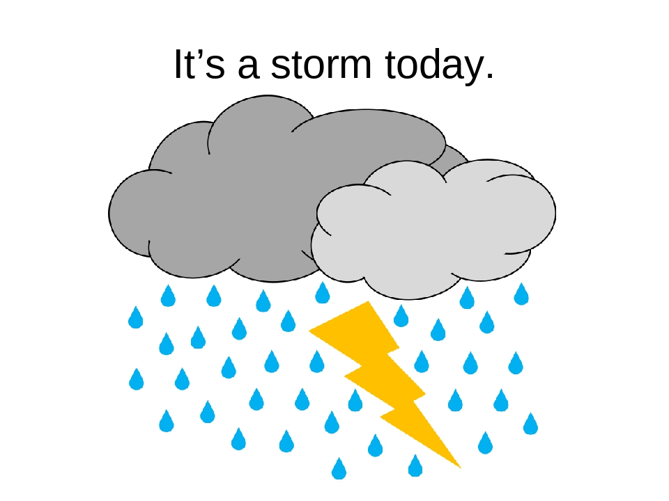 It's a storm today.