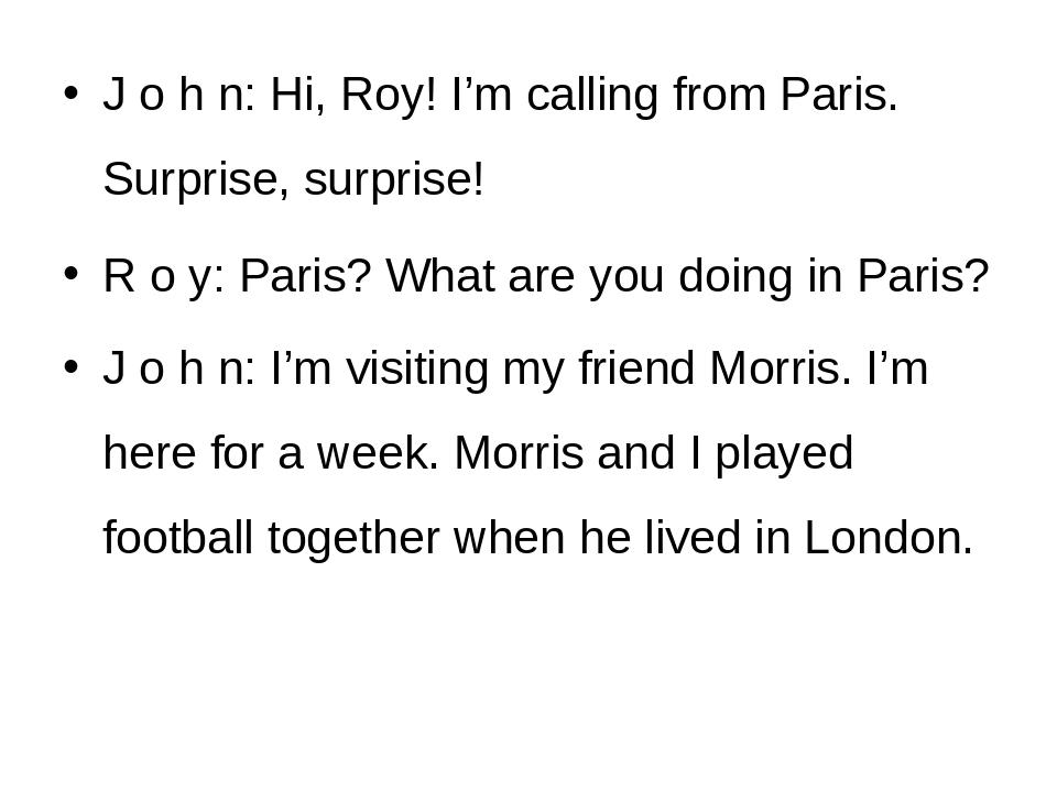 John: Hi, Roy! I'm calling from Paris. Surprise, surprise! Roy: Paris? W...