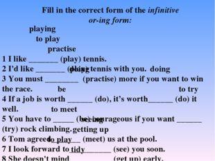 1 I like _______ (play) tennis. 2 I'd like _______ (play) tennis with you. 3