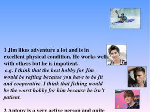 1 Jim likes adventure a lot and is in excellent physical condition. He works