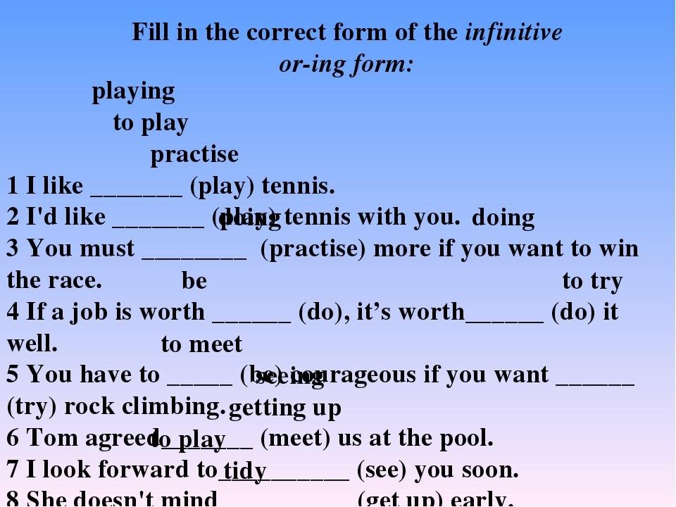 1 I like _______ (play) tennis. 2 I'd like _______ (play) tennis with you. 3...