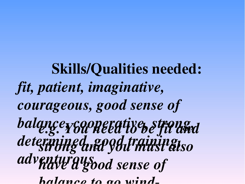 Skills/Qualities needed: fit, patient, imaginative, courageous, good sense o...