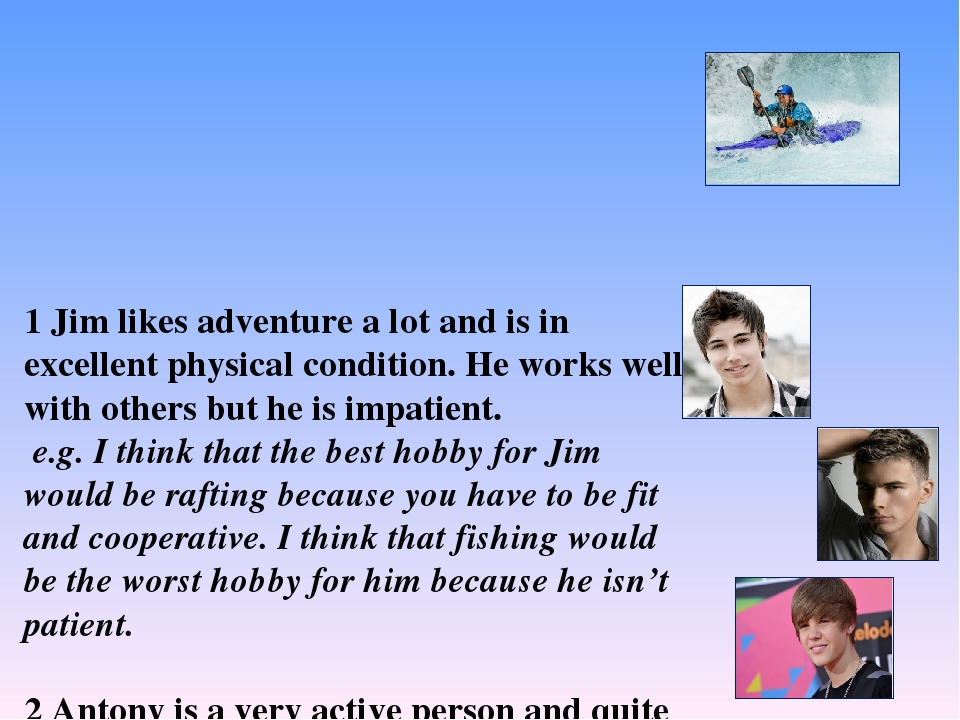 1 Jim likes adventure a lot and is in excellent physical condition. He works...