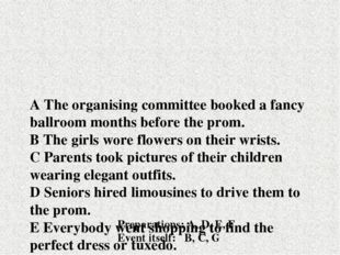 A The organising committee booked a fancy ballroom months before the prom. B