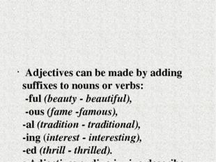 Adjectives can be made by adding suffixes to nouns or verbs: -ful (beauty -