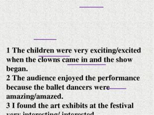 1 The children were very exciting/excited when the clowns came in and the sho