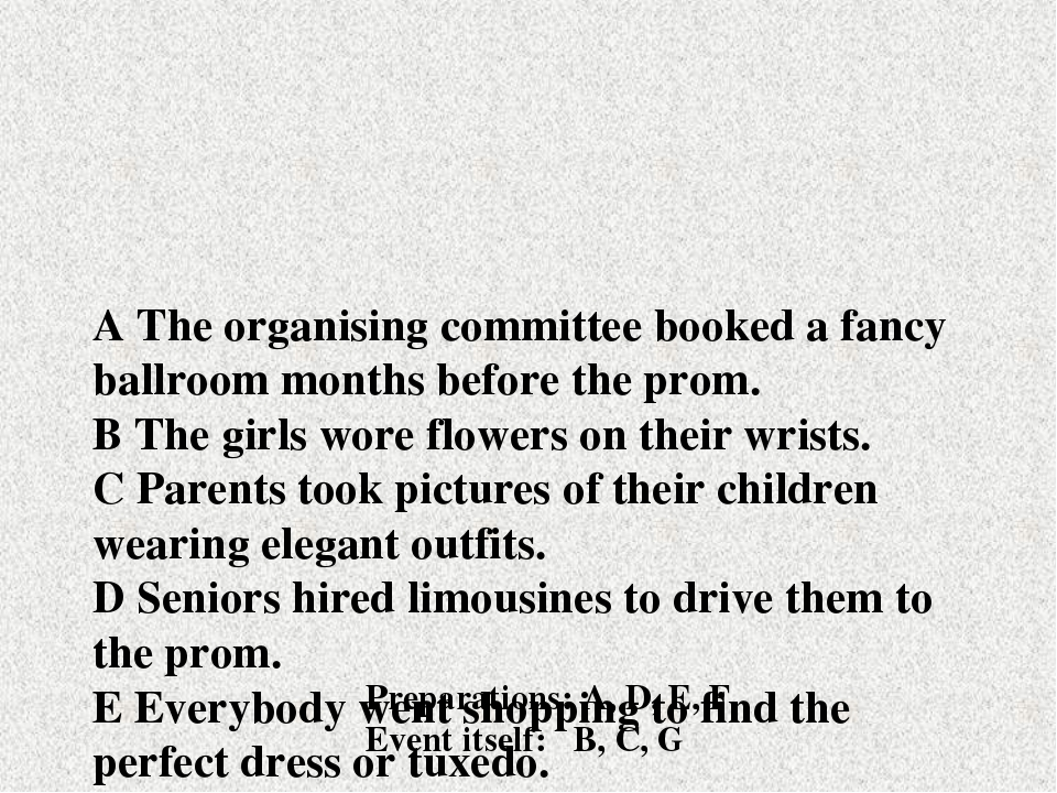 A The organising committee booked a fancy ballroom months before the prom. B...