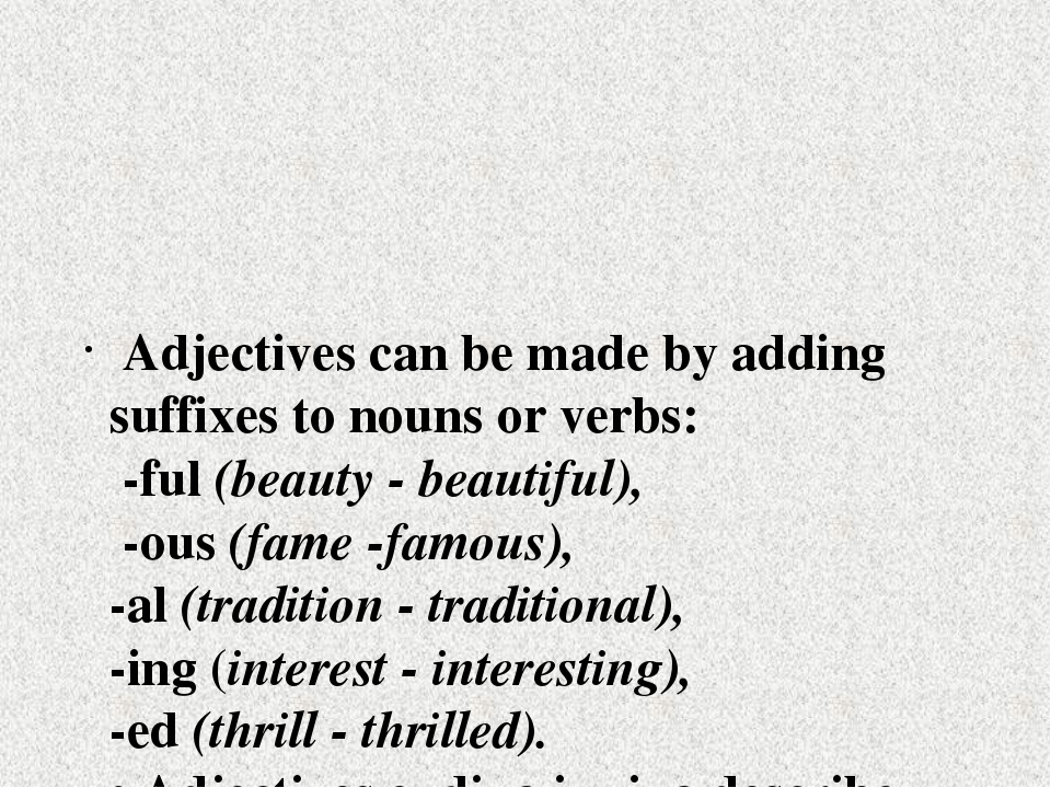 Adjectives can be made by adding suffixes to nouns or verbs: -ful (beauty -...
