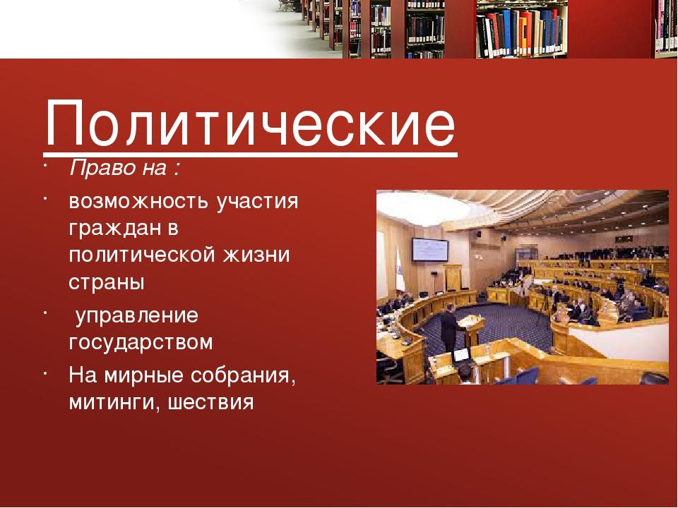 Политические Право на : возможность участия граждан в политической жизни стра...