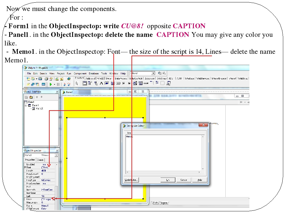 Now we must change the components. For : - Form1 in the ObjectInspectop: wri...