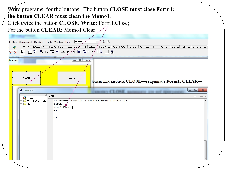 Write programs for the buttons . The button CLOSE must close Form1; the butto...