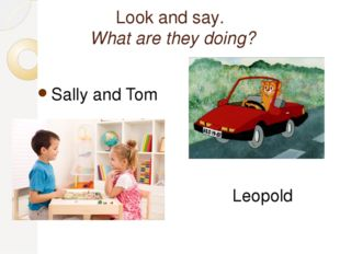 Look and say. What are they doing? Sally and Tom Leopold