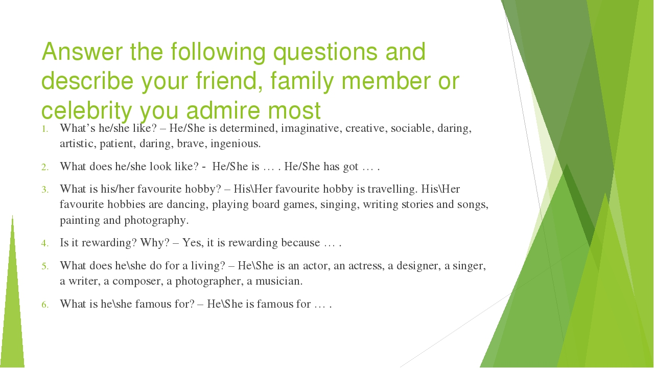 Answer the following questions and describe your friend, family member or cel...
