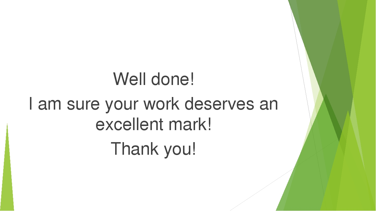 Well done! I am sure your work deserves an excellent mark! Thank you!