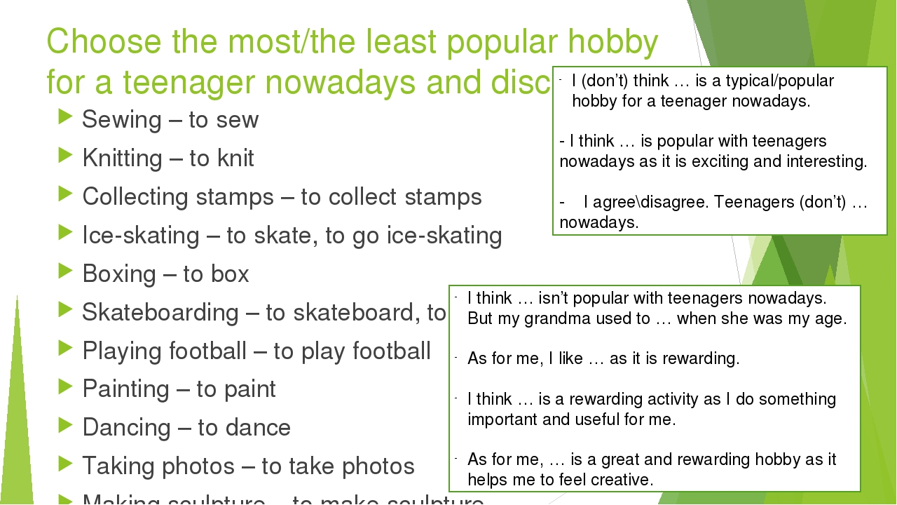 Choose the most/the least popular hobby for a teenager nowadays and discuss....