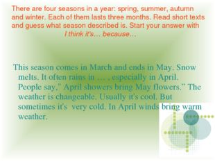 There are four seasons in a year: spring, summer, autumn and winter. Each of