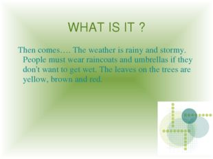 WHAT IS IT ? Then comes…. The weather is rainy and stormy. People must wear r