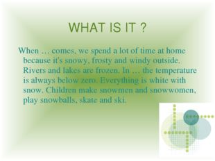 WHAT IS IT ? When … comes, we spend a lot of time at home because it's snowy,