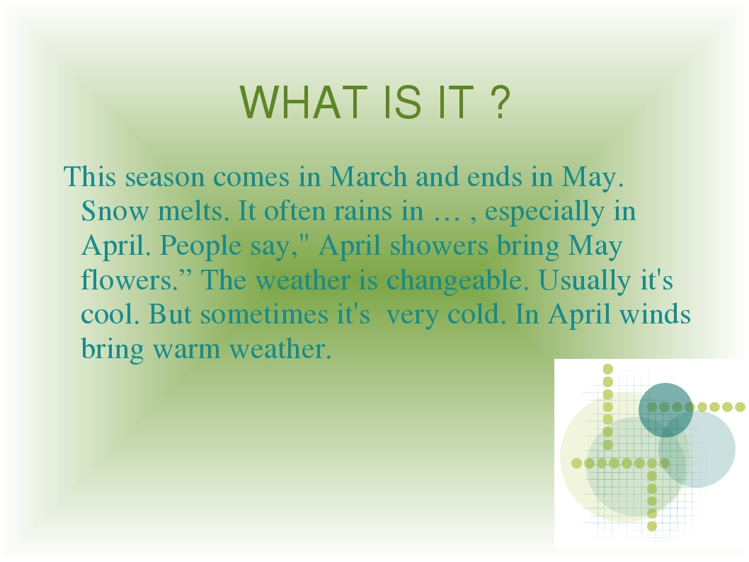 WHAT IS IT ? This season comes in March and ends in May. Snow melts. It often...