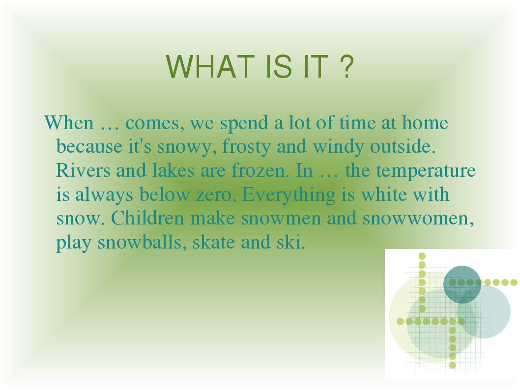 WHAT IS IT ? When … comes, we spend a lot of time at home because it's snowy,...