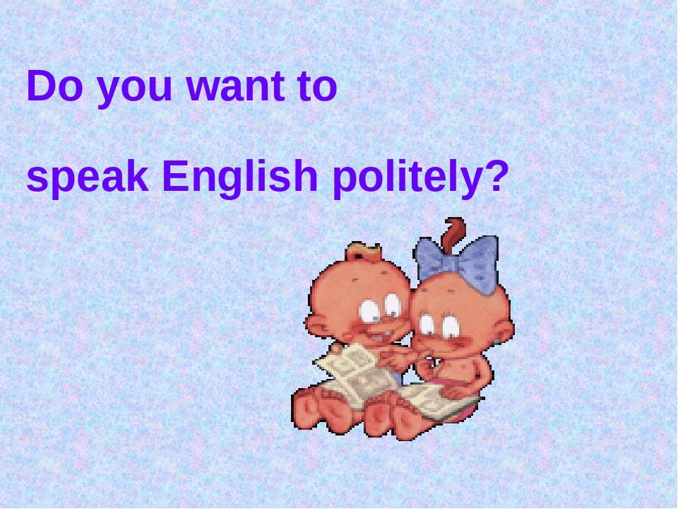 Do you want to speak English politely?