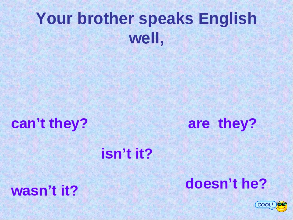 Your brother speaks English well, can't they? are they? wasn't it? isn't it?...