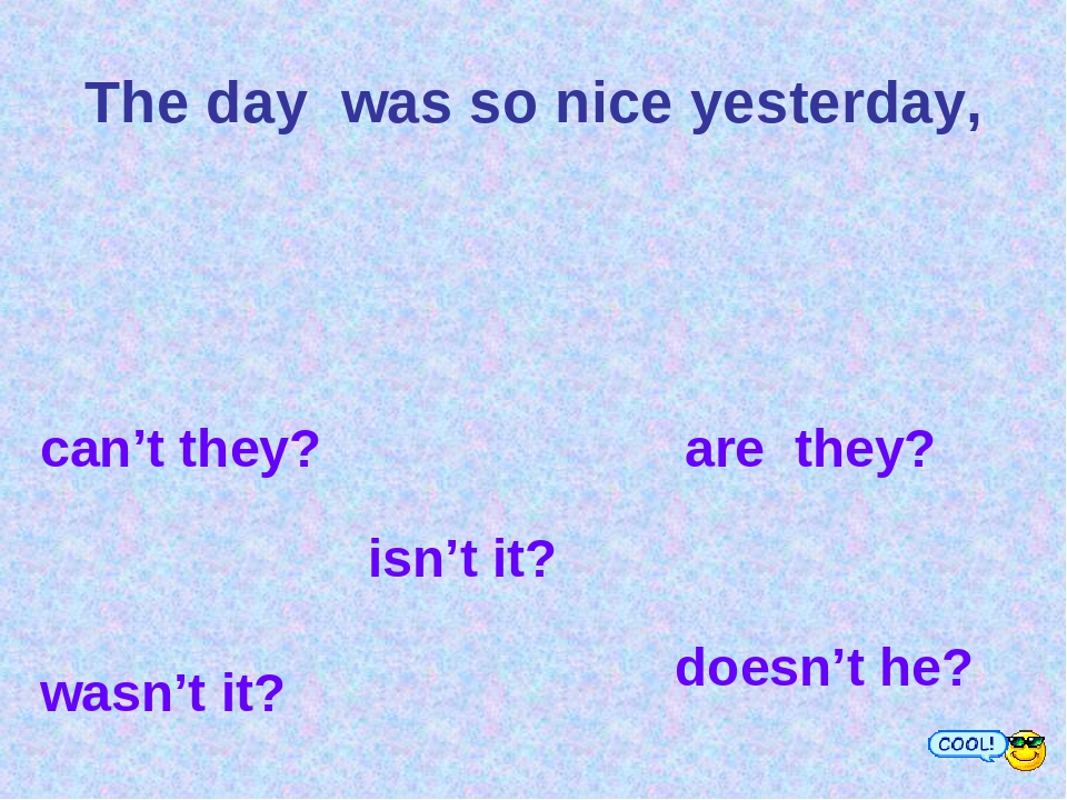 The day was so nice yesterday, can't they? are they? wasn't it? isn't it? doe...