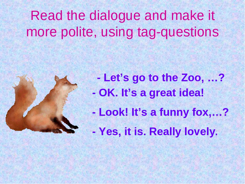 Read the dialogue and make it more polite, using tag-questions - Let's go to...