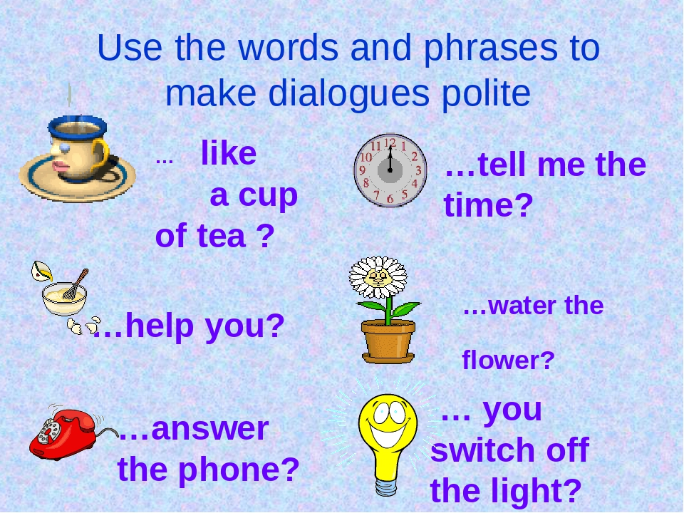 Use the words and phrases to make dialogues polite … like a cup of tea ? …tel...