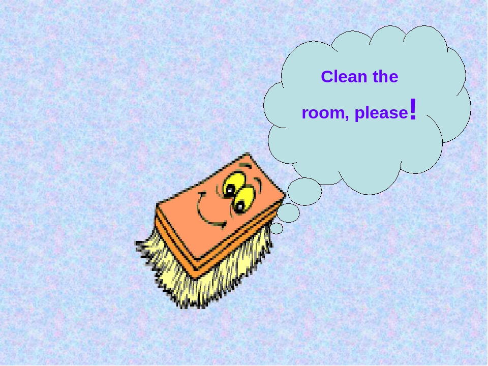 Clean the room, please!