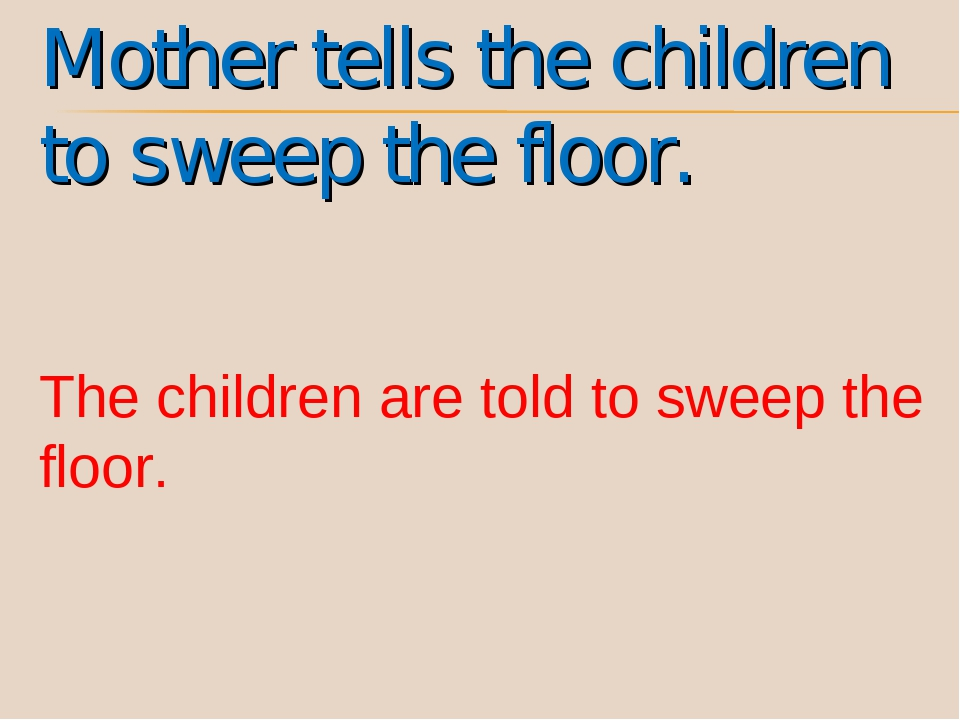 Mother tells the children to sweep the floor. The children are told to sweep...