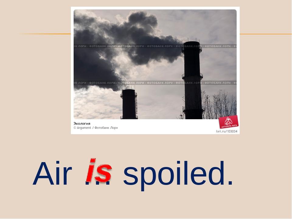 Air … spoiled.