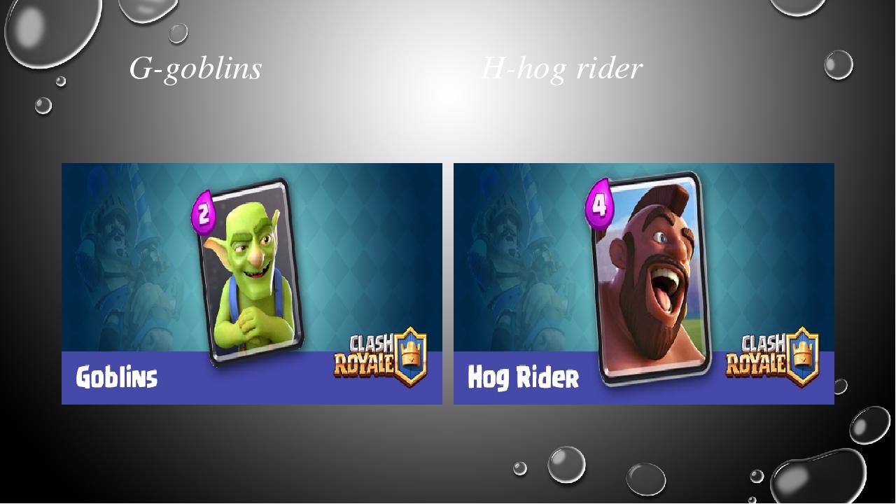 G-goblins H-hog rider