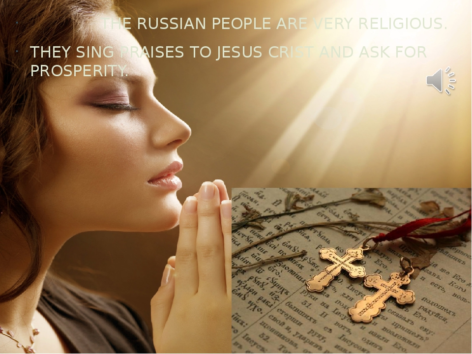 THE RUSSIAN PEOPLE ARE VERY RELIGIOUS. THEY SING PRAISES TO JESUS CRIST AND...