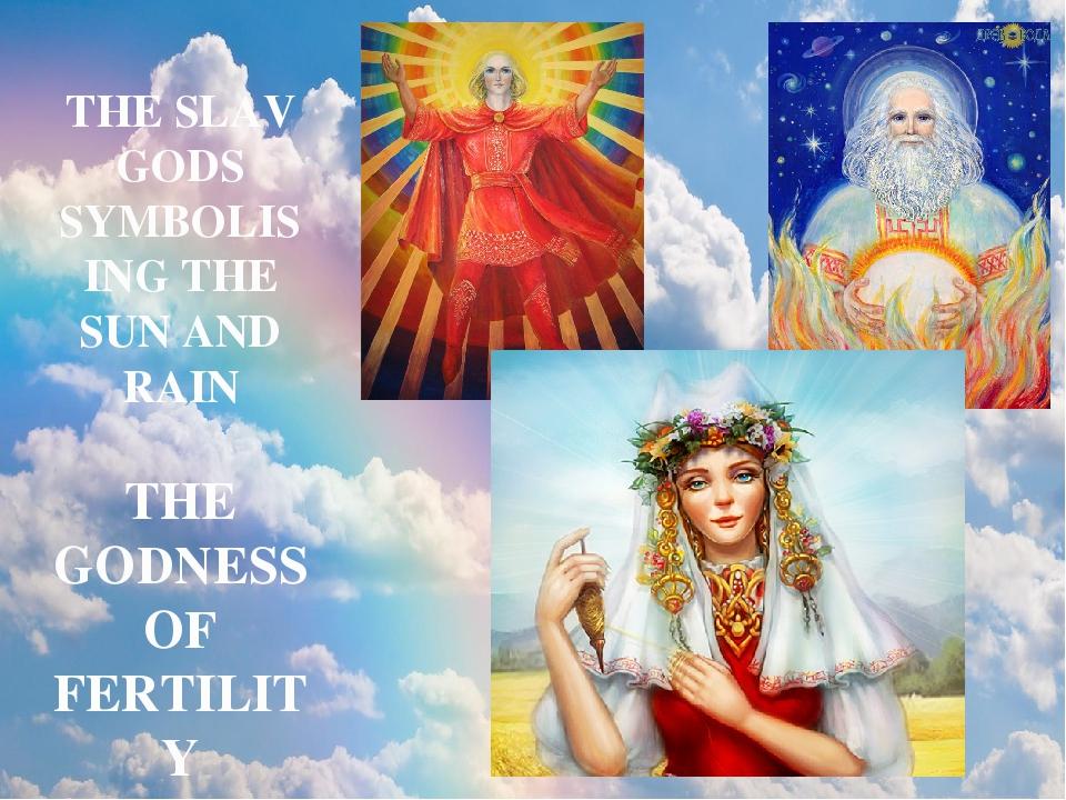 THE SLAV GODS SYMBOLISING THE SUN AND RAIN THE GODNESS OF FERTILITY