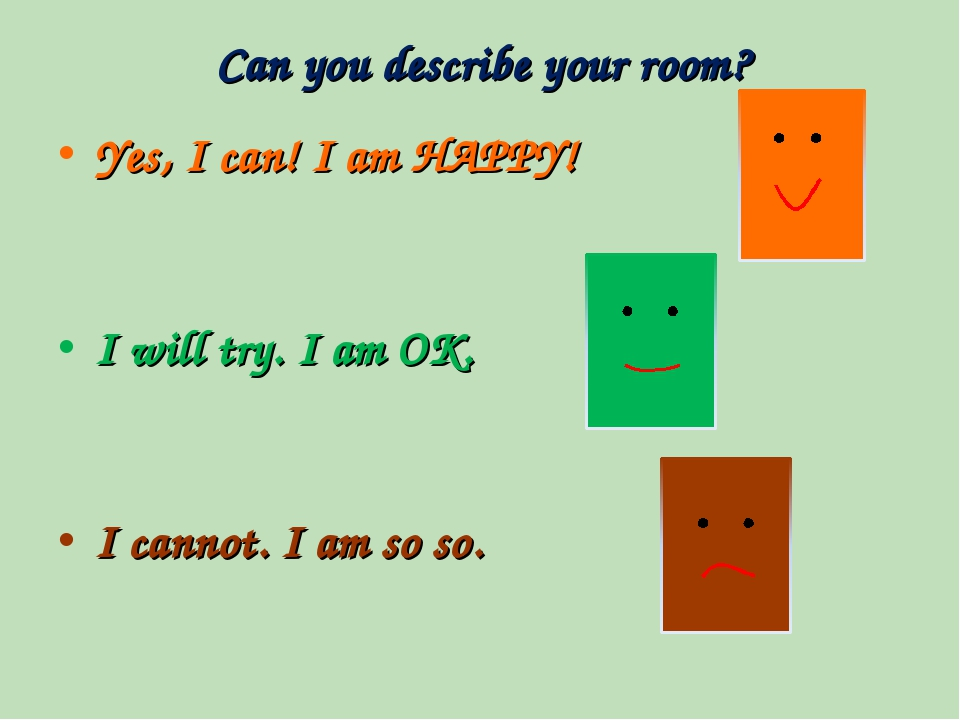Can you describe your room? Yes, I can! I am HAPPY! I will try. I am OK. I ca...