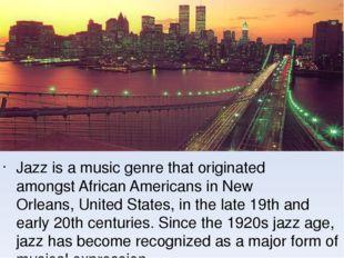 Jazzis amusic genrethat originated amongstAfrican AmericansinNew Orlea