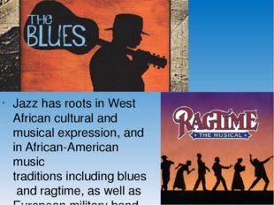 Jazz has roots inWest African cultural and musical expression, and inAfric
