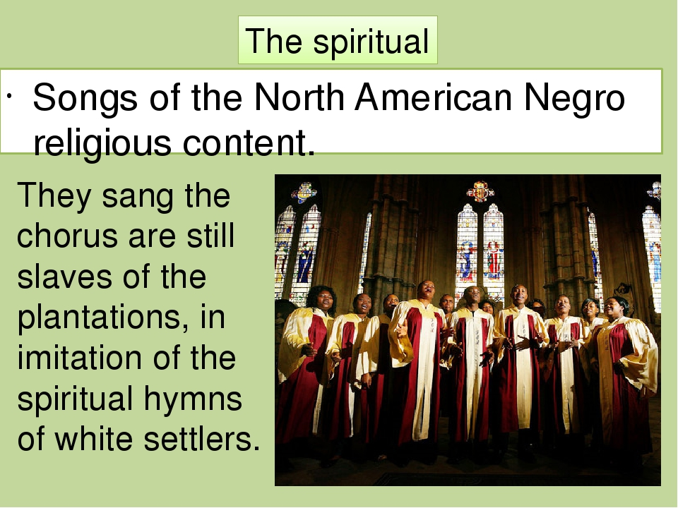 Songs of the North American Negro religious content. They sang the chorus ar...