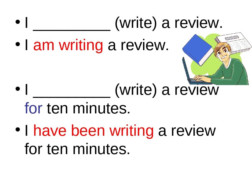 I _________ (write) a review. I am writing a review. I _________ (write) a re...