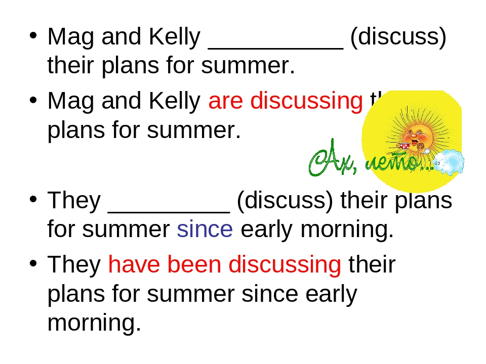 Mag and Kelly __________ (discuss) their plans for summer. Mag and Kelly are...