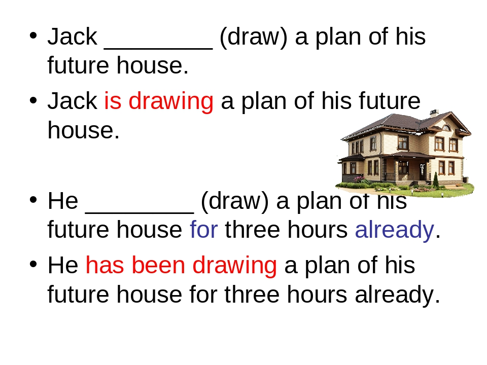 Jack ________ (draw) a plan of his future house. Jack is drawing a plan of hi...