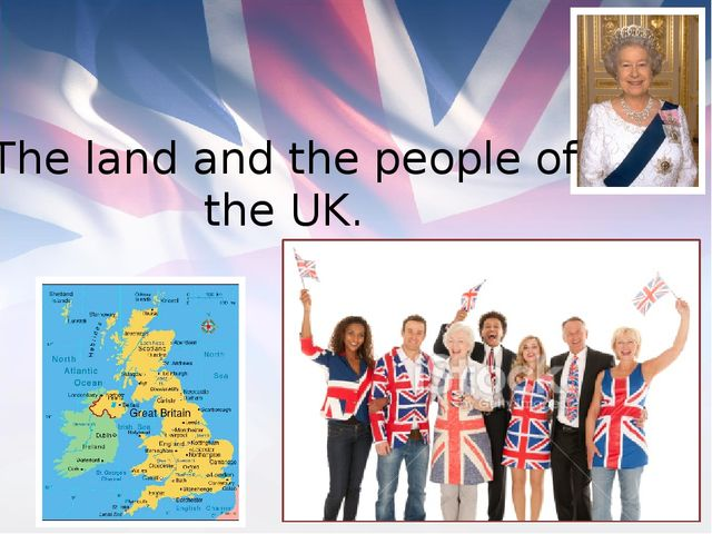 The land and the people of the UK.