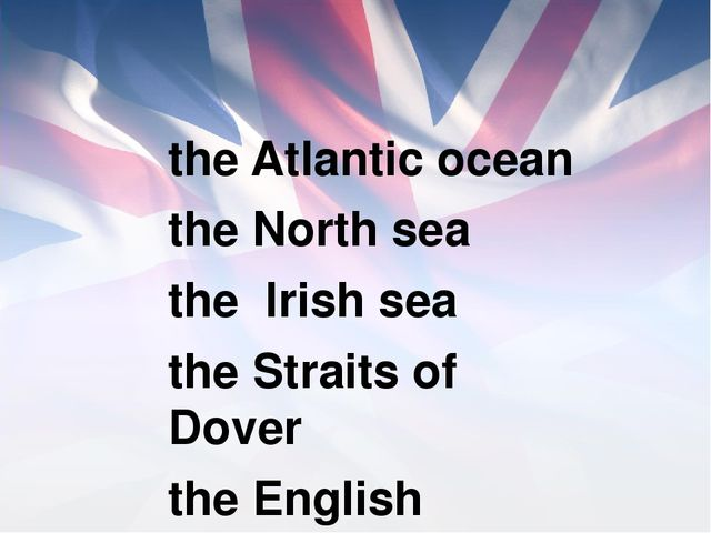 the Atlantic ocean the North sea the Irish sea the Straits of Dover the Engl...