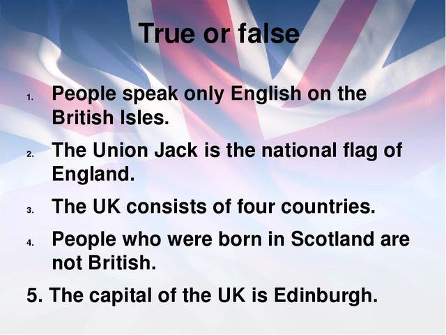 True or false People speak only English on the British Isles. The Union Jack...