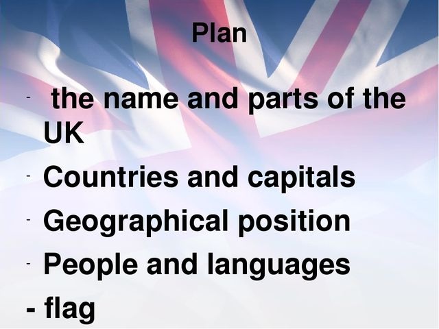 Plan the name and parts of the UK Countries and capitals Geographical positio...